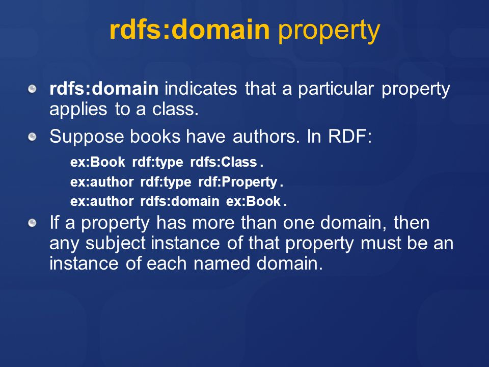 rdfs:domain property rdfs:domain indicates that a particular property applies to a class.