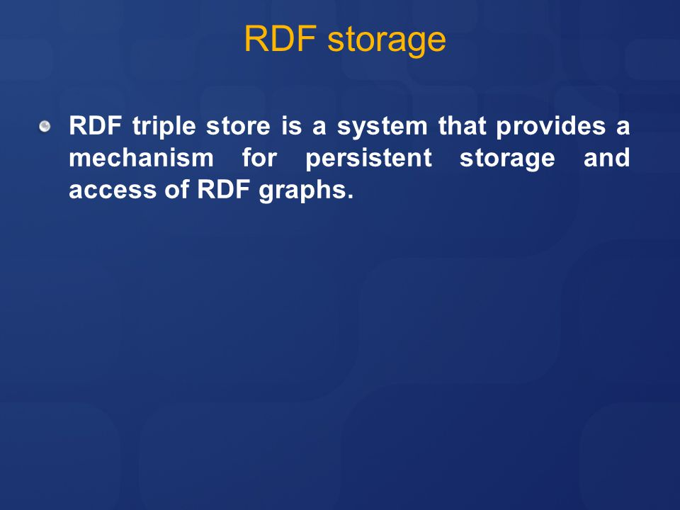 RDF storage RDF triple store is a system that provides a mechanism for persistent storage and access of RDF graphs.