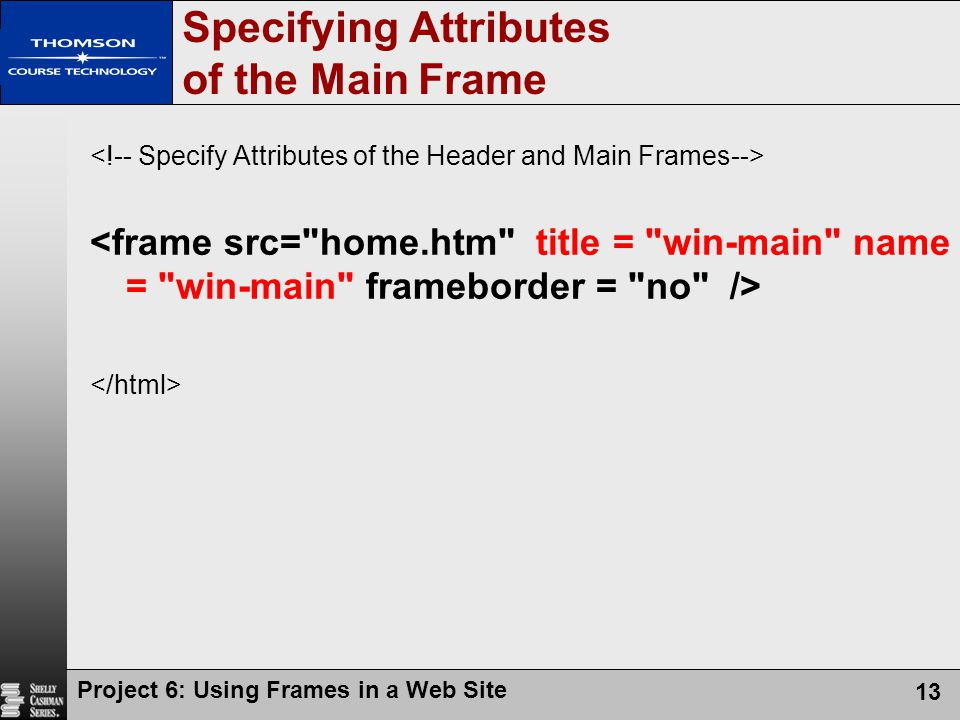 Project 6: Using Frames in a Web Site 13 Specifying Attributes of the Main Frame