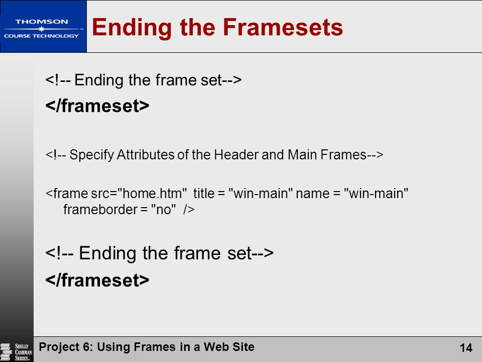 Project 6: Using Frames in a Web Site 14 Ending the Framesets