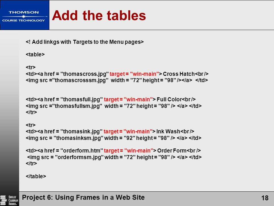 Project 6: Using Frames in a Web Site 18 Add the tables Cross Hatch Full Color Ink Wash Order Form