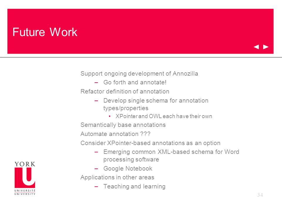 34 Future Work Support ongoing development of Annozilla –Go forth and annotate.