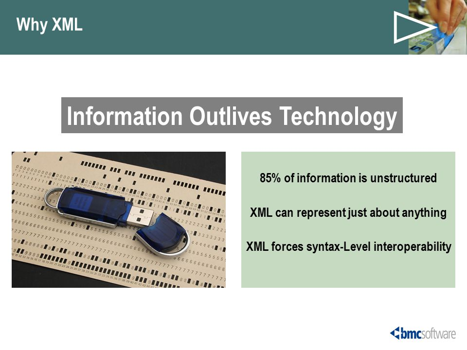 Why XML 85% of information is unstructured XML can represent just about anything XML forces syntax-Level interoperability Information outlives technology Information Outlives Technology