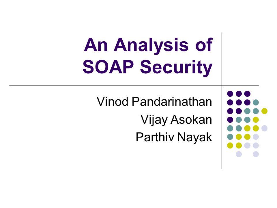 An Analysis of SOAP Security Vinod Pandarinathan Vijay Asokan Parthiv Nayak