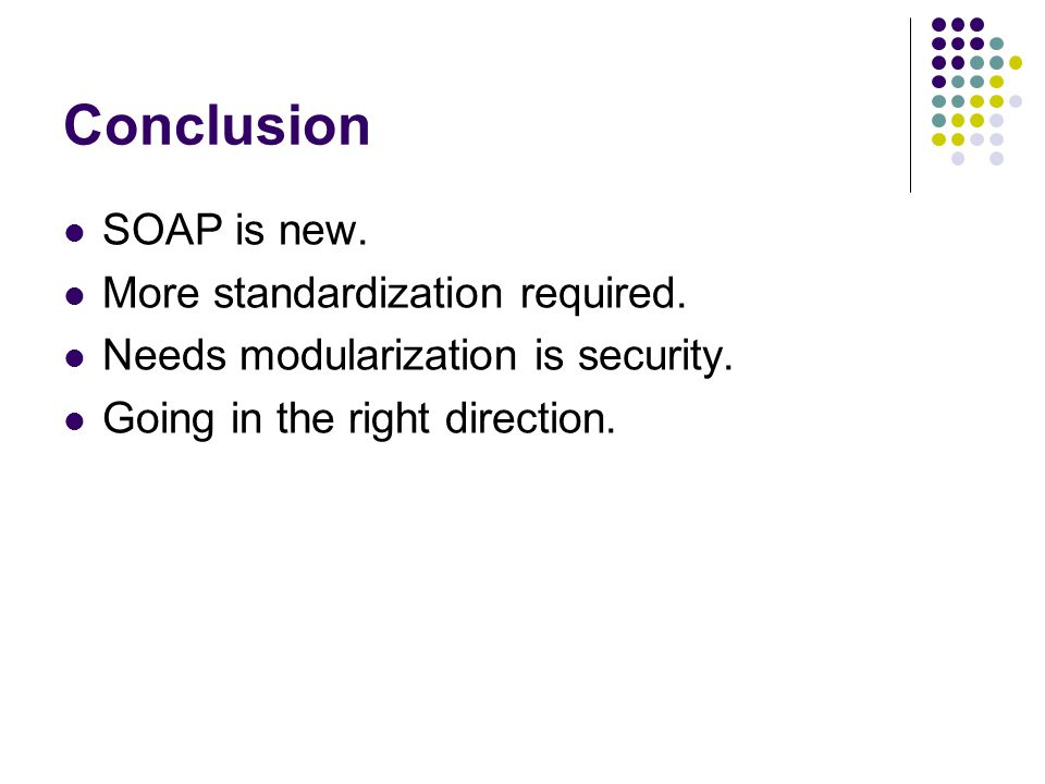 Conclusion SOAP is new.More standardization required.