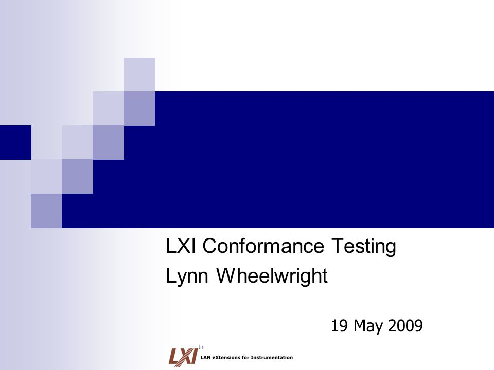 tm LXI Conformance Testing Lynn Wheelwright 19 May 2009
