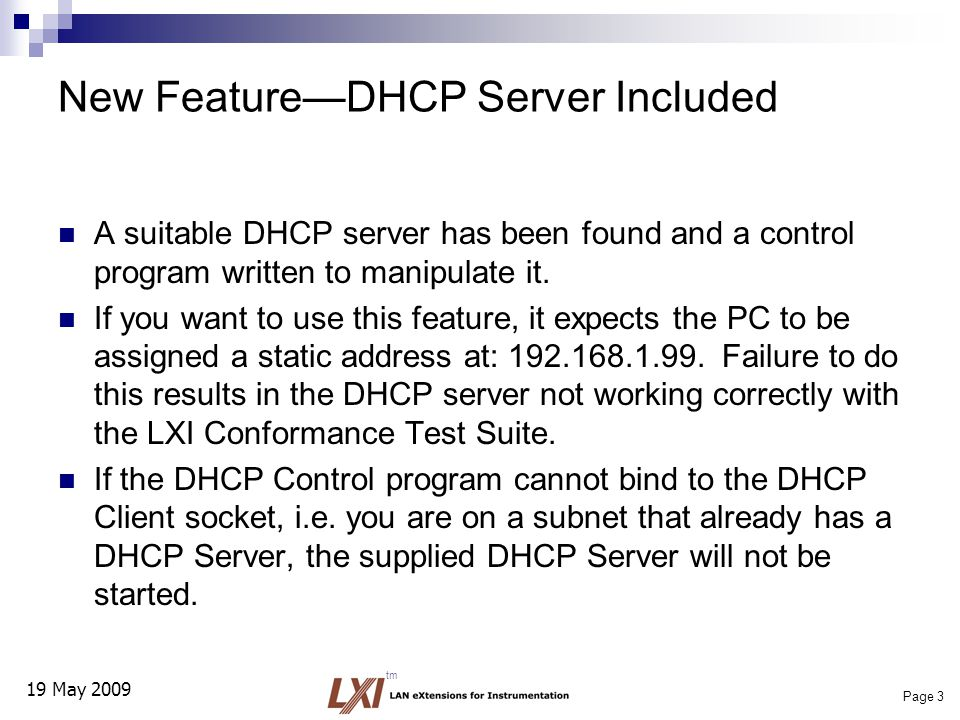 19 May 2009 Page 3 tm New Feature—DHCP Server Included A suitable DHCP server has been found and a control program written to manipulate it.