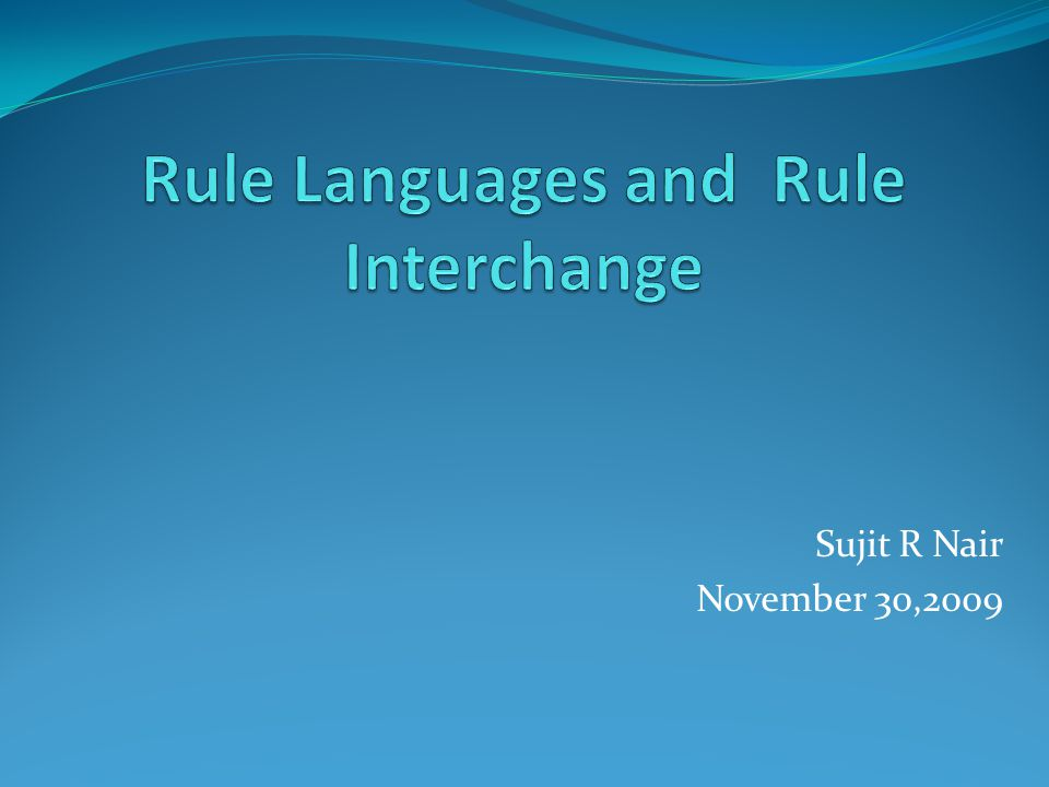 Rule Interchange (contd) Translation of Jane s Drools Rules rules into RIF rule R1 when i : Item(isPerishable==true, actualDeliveryDate : actualDeliveryDate, scheduledDeliveryDate : scheduledDeliveryDate ) eval( actualDeliveryDate.getDay() – scheduledDeliveryDate.getDay() > 10) then i.isRejected(true); modify(i); end