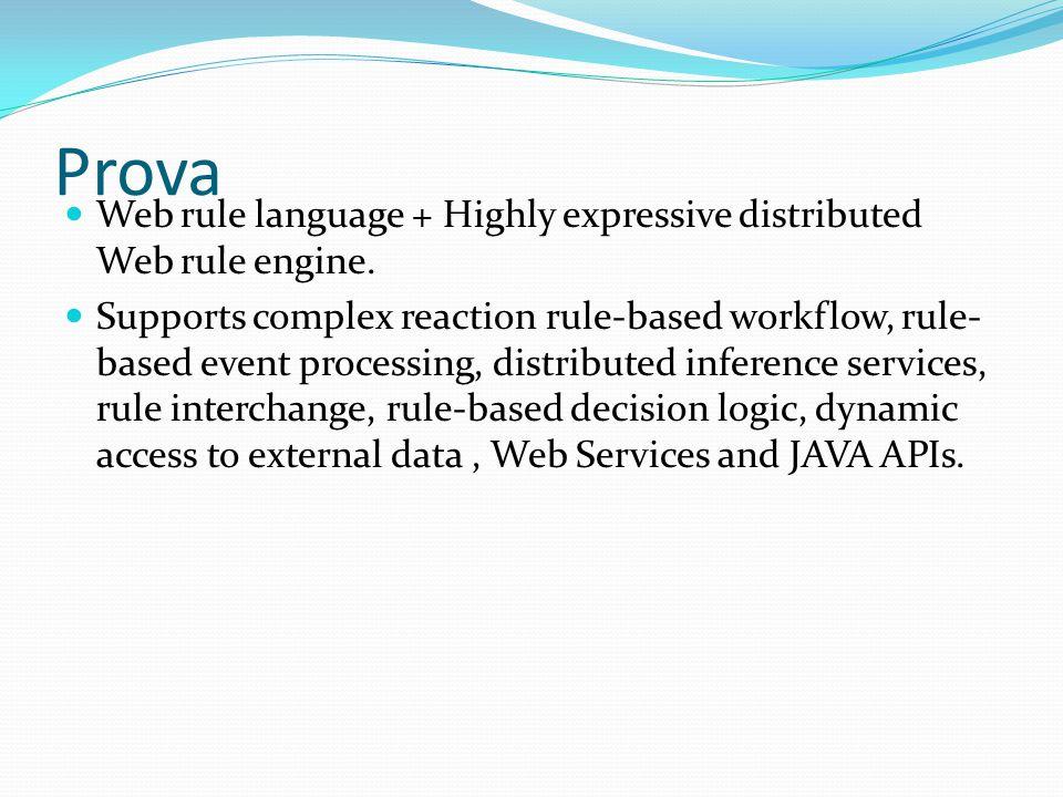 Prova Web rule language + Highly expressive distributed Web rule engine.