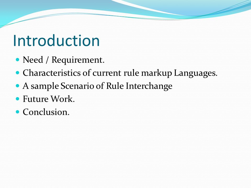 Introduction Need / Requirement. Characteristics of current rule markup Languages.
