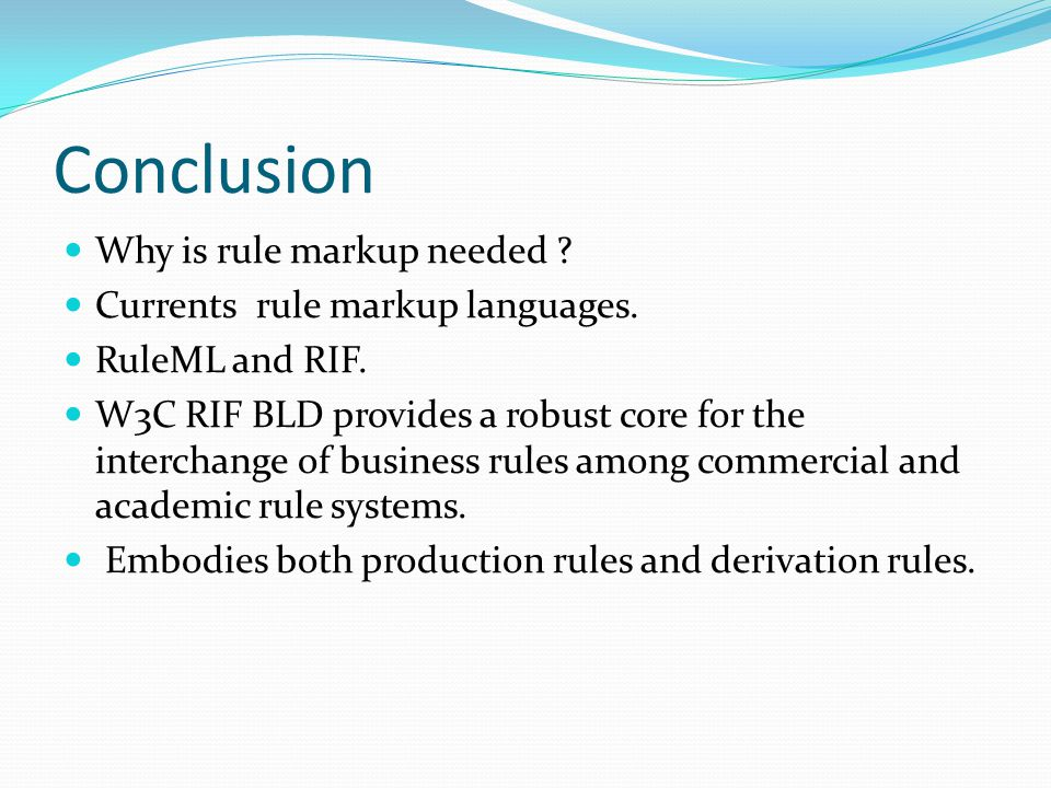 Conclusion Why is rule markup needed . Currents rule markup languages.