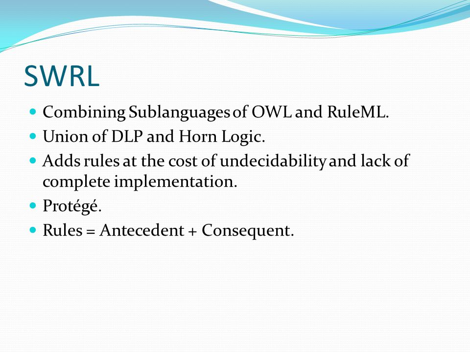R2ML Based on concept of RuleML and SWRL.