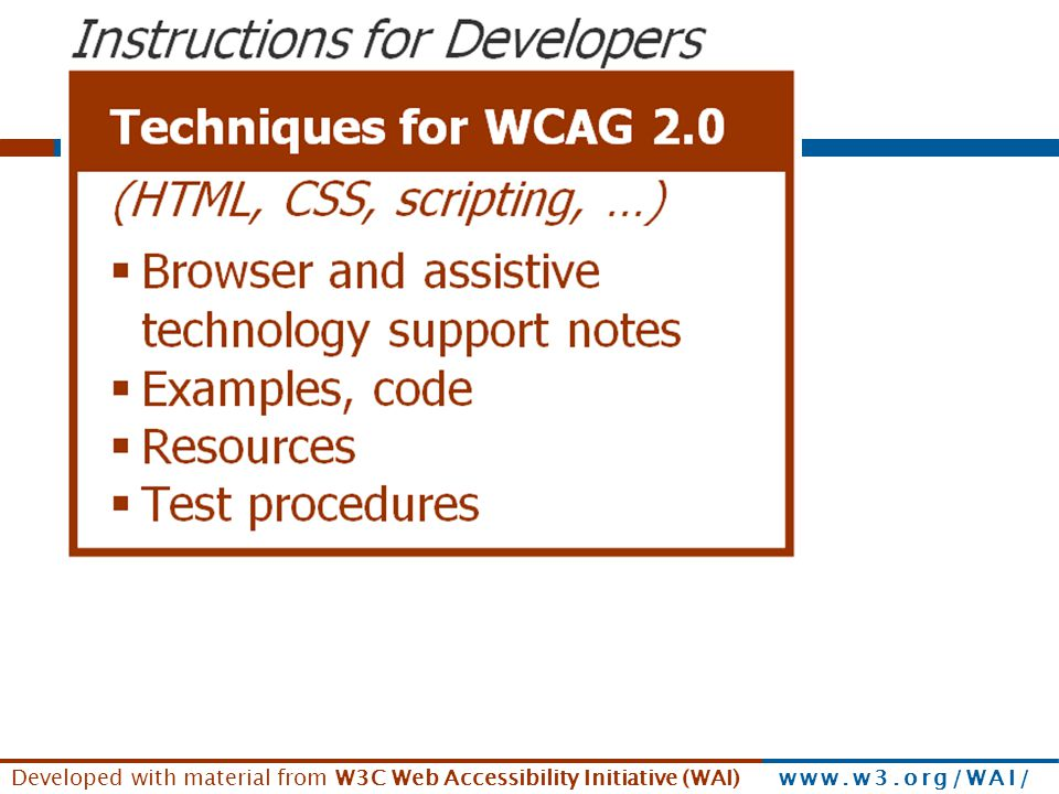Developed with material from W3C Web Accessibility Initiative (WAI) www.w3.org/WAI/ Techniques document