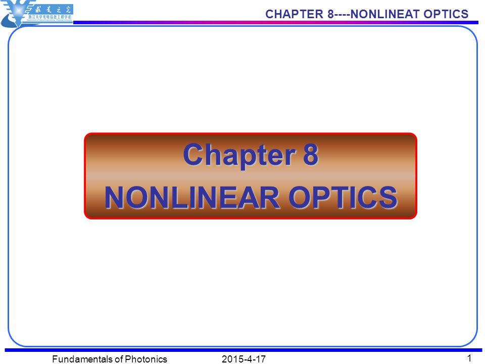 CHAPTER 8----NONLINEAT OPTICS 2015-4-17Fundamentals of Photonics 1 Chapter 8 NONLINEAR OPTICS