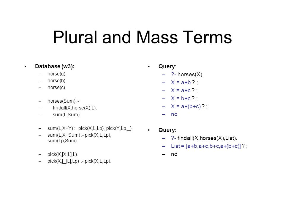 Plural and Mass Terms Database (w3): –horse(a). –horse(b).