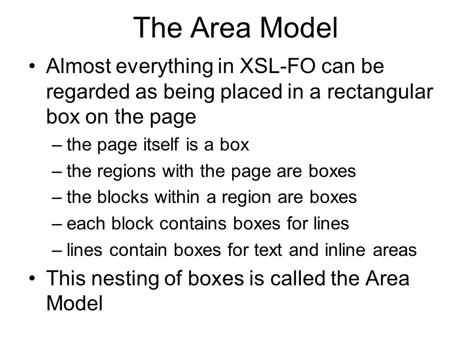Almost everything in XSL-FO can be regarded as being placed in a rectangular box on the page –the page itself is a box –the regions with the page are