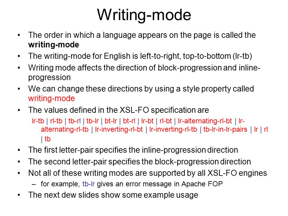 Writing-mode The order in which a language appears on the page is called the writing-mode The writing-mode for English is left-to-right, top-to-bottom