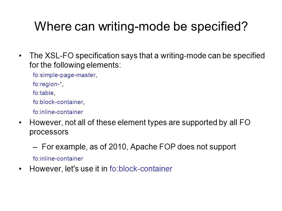 Where can writing-mode be specified? The XSL-FO specification says that a writing-mode can be specified for the following elements: fo:simple-page-mas