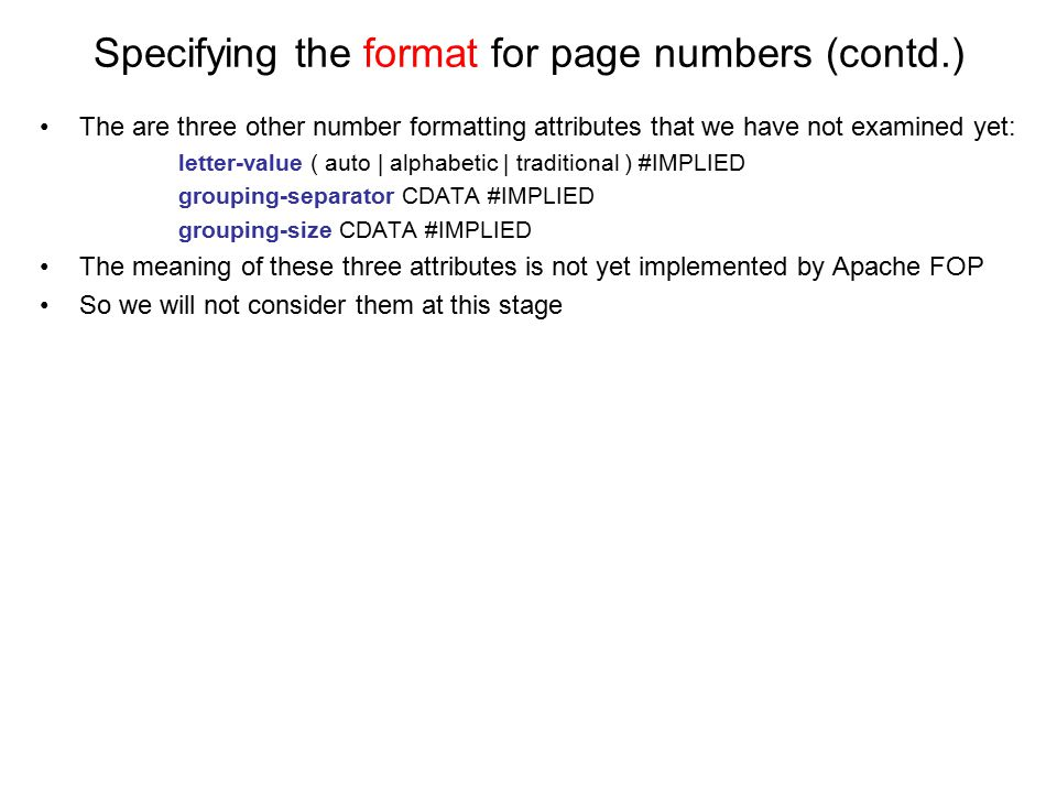 Specifying the format for page numbers (contd.) The are three other number formatting attributes that we have not examined yet: letter-value ( auto |