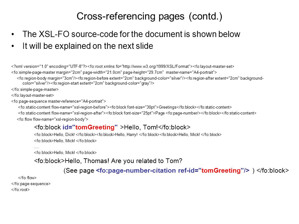Cross-referencing pages (contd.) The XSL-FO source-code for the document is shown below It will be explained on the next slide Greetings Page Hello, T