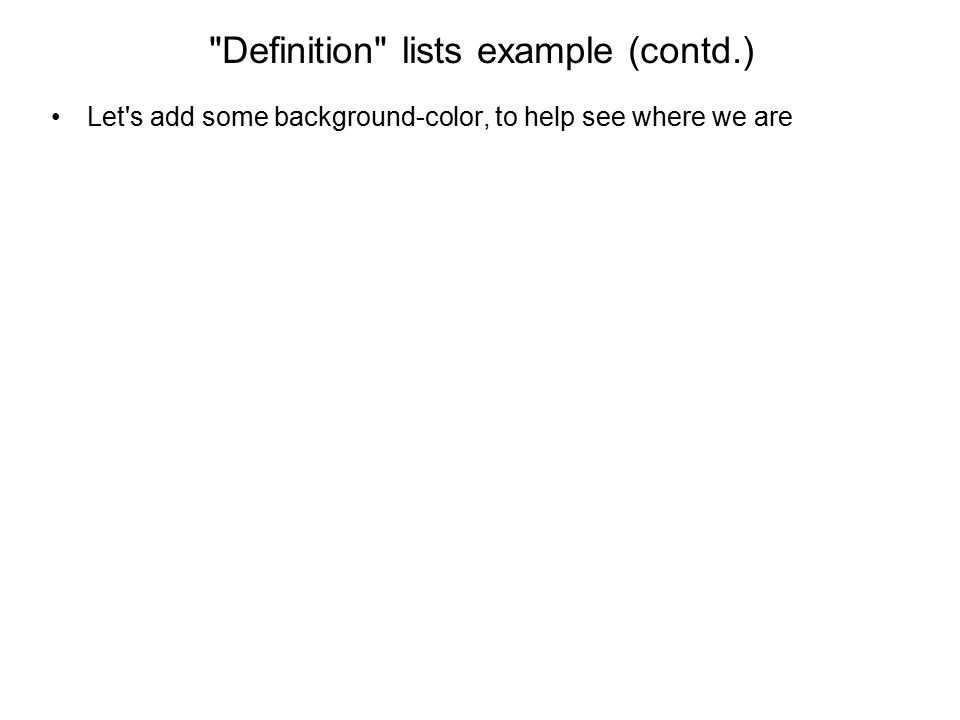 Definition lists example (contd.) Let s add some background-color, to help see where we are Dublin location: East coast of Ireland population: 1,200,000 Cork location: South coast of Ireland population: 200,000