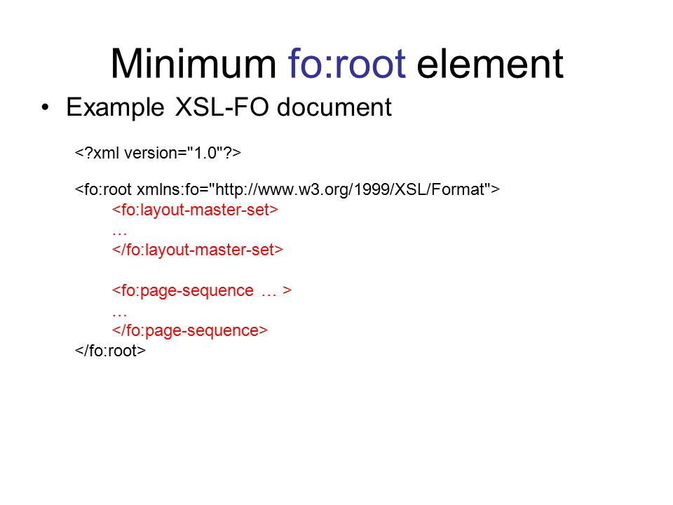 Minimum fo:root element Example XSL-FO document … …
