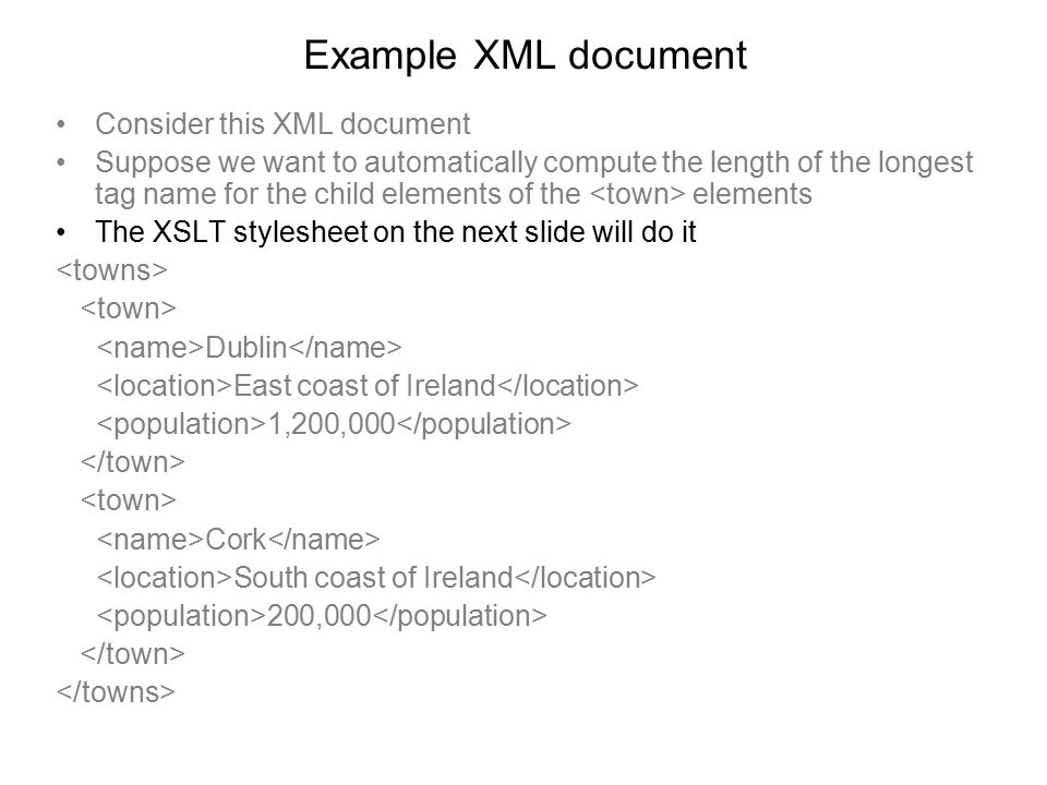 Example XML document Consider this XML document Suppose we want to automatically compute the length of the longest tag name for the child elements of