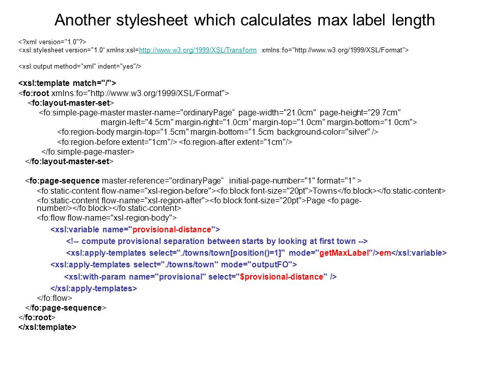 Another stylesheet which calculates max label length http://www.w3.org/1999/XSL/Transform <fo:simple-page-master master-name=