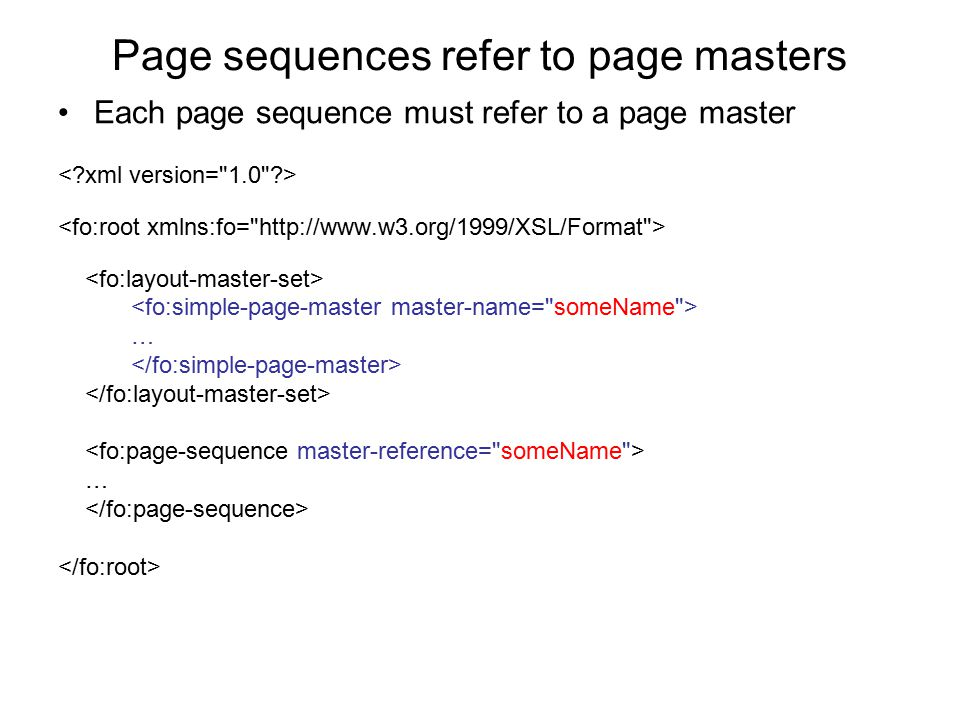 Page sequences refer to page masters Each page sequence must refer to a page master … …