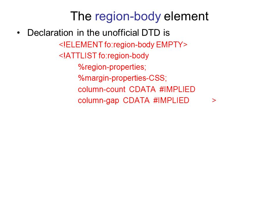 The region-body element Declaration in the unofficial DTD is <!ATTLIST fo:region-body %region-properties; %margin-properties-CSS; column-count CDATA #