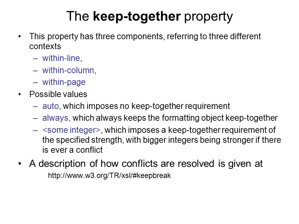 The keep-together property This property has three components, referring to three different contexts –within-line, –within-column, –within-page Possib