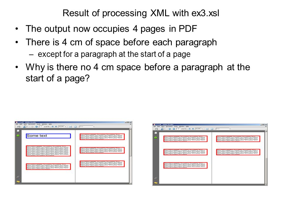 Result of processing XML with ex3.xsl The output now occupies 4 pages in PDF There is 4 cm of space before each paragraph –except for a paragraph at t