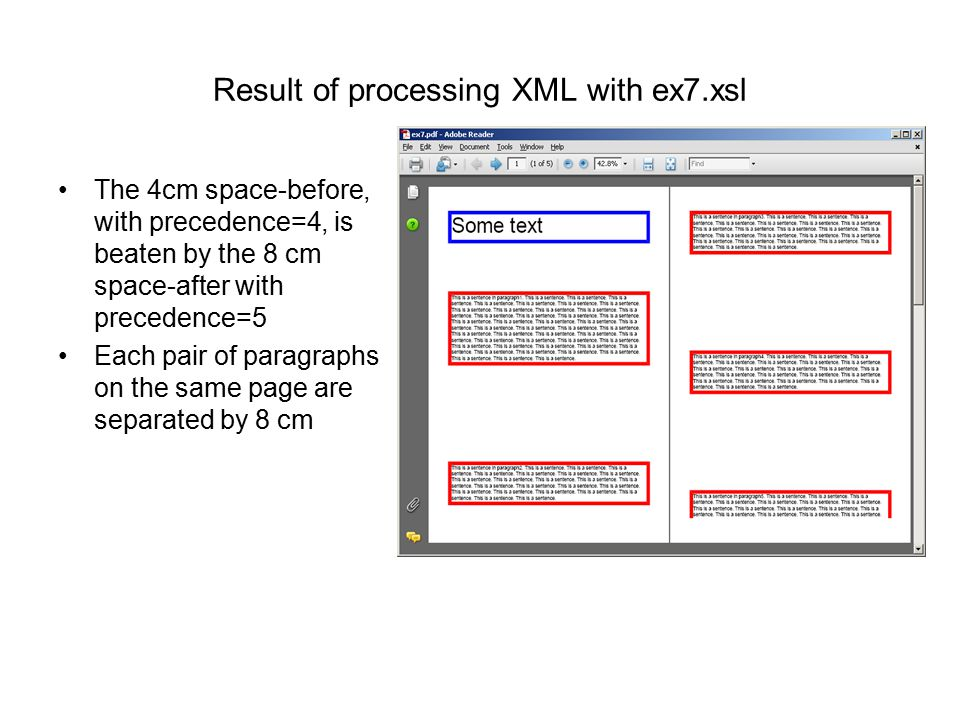 Result of processing XML with ex7.xsl The 4cm space-before, with precedence=4, is beaten by the 8 cm space-after with precedence=5 Each pair of paragr