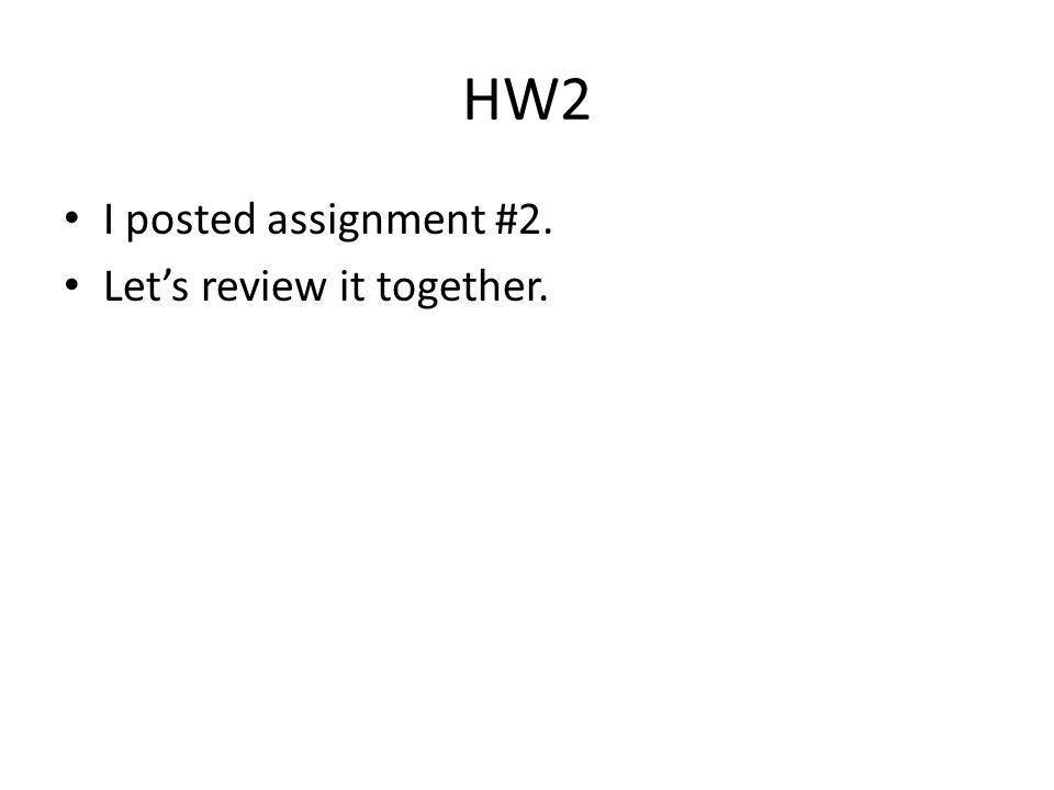 HW2 I posted assignment #2. Let's review it together.