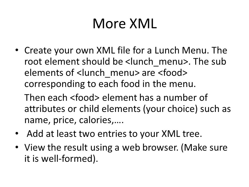 More XML Create your own XML file for a Lunch Menu.