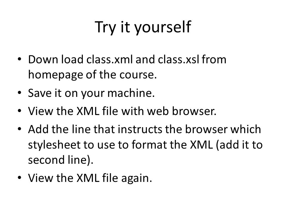 Try it yourself Down load class.xml and class.xsl from homepage of the course.