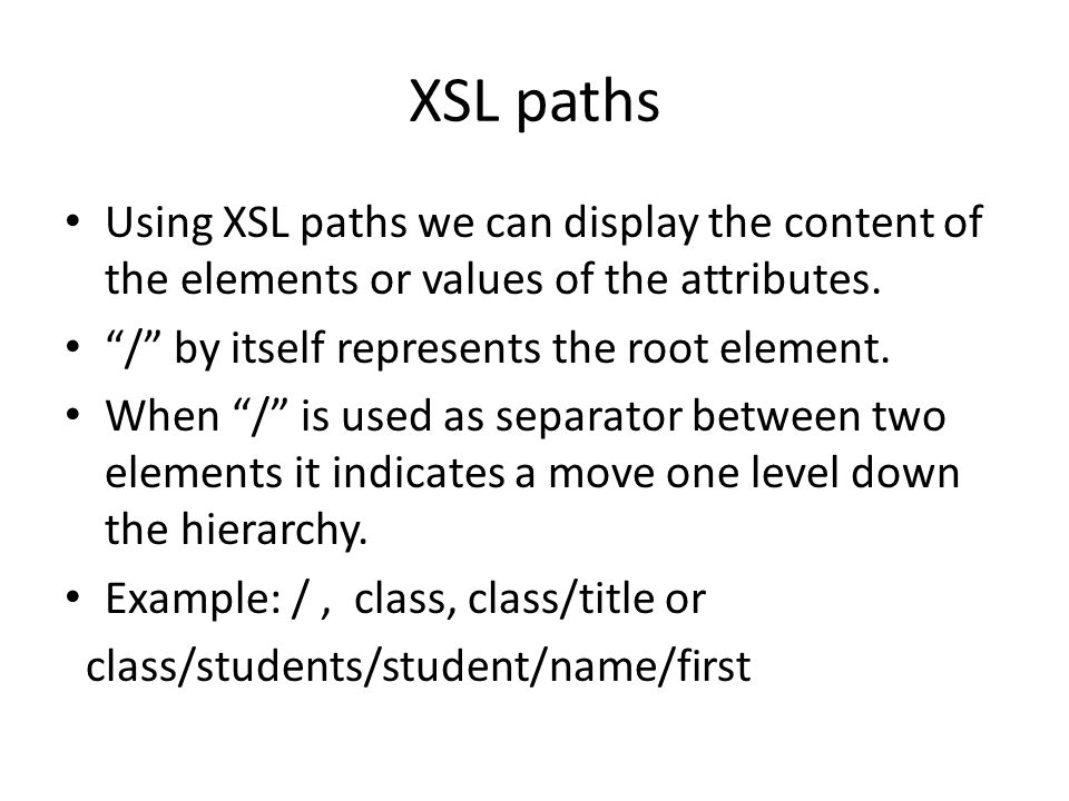 XSL paths Using XSL paths we can display the content of the elements or values of the attributes.