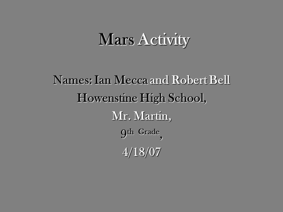 Mars Activity Names: Ian Mecca and Robert Bell Howenstine High School, Mr.