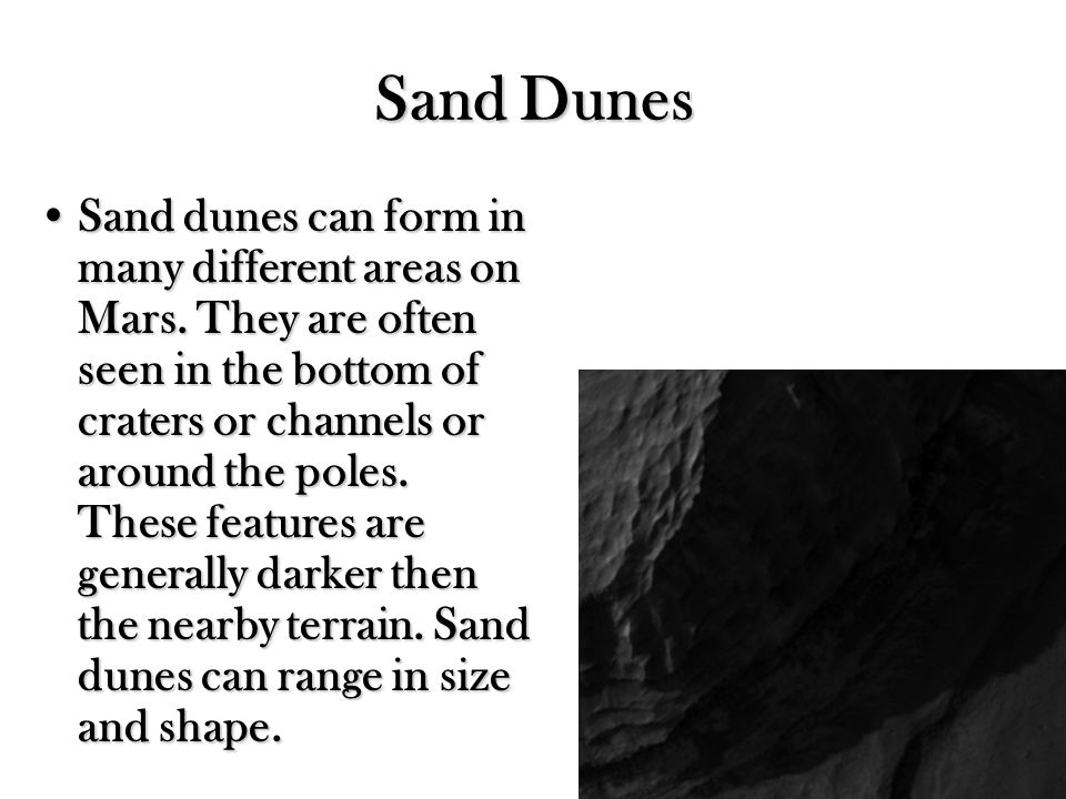 Sand Dunes Sand dunes can form in many different areas on Mars.