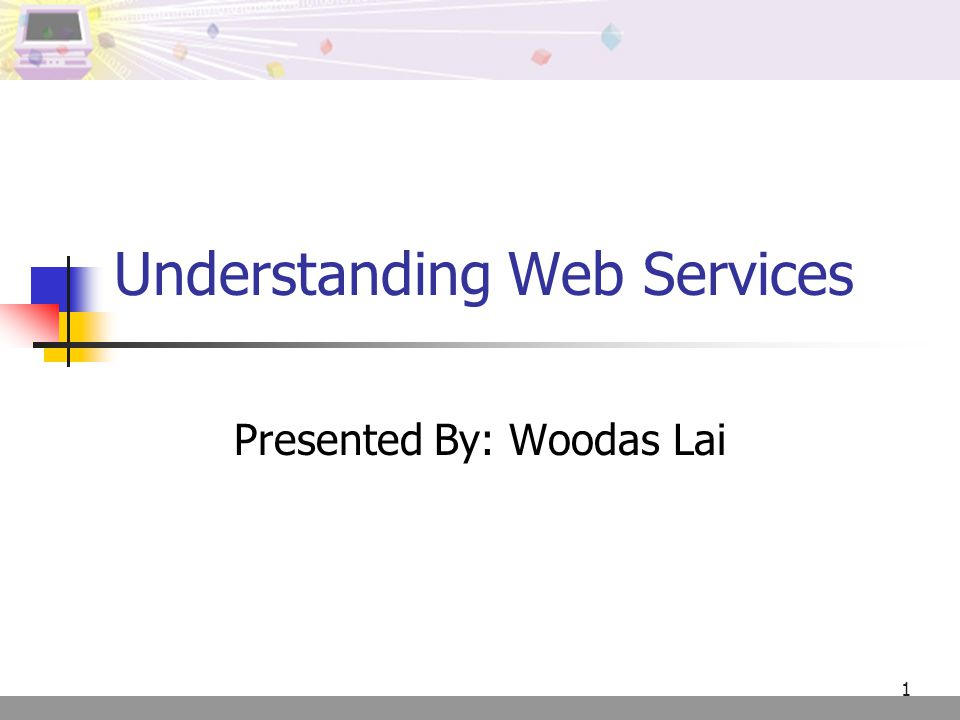 1 Understanding Web Services Presented By: Woodas Lai