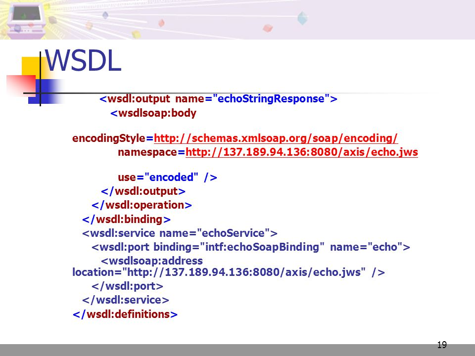 19 WSDL <wsdlsoap:body encodingStyle=  namespace=  use= encoded />