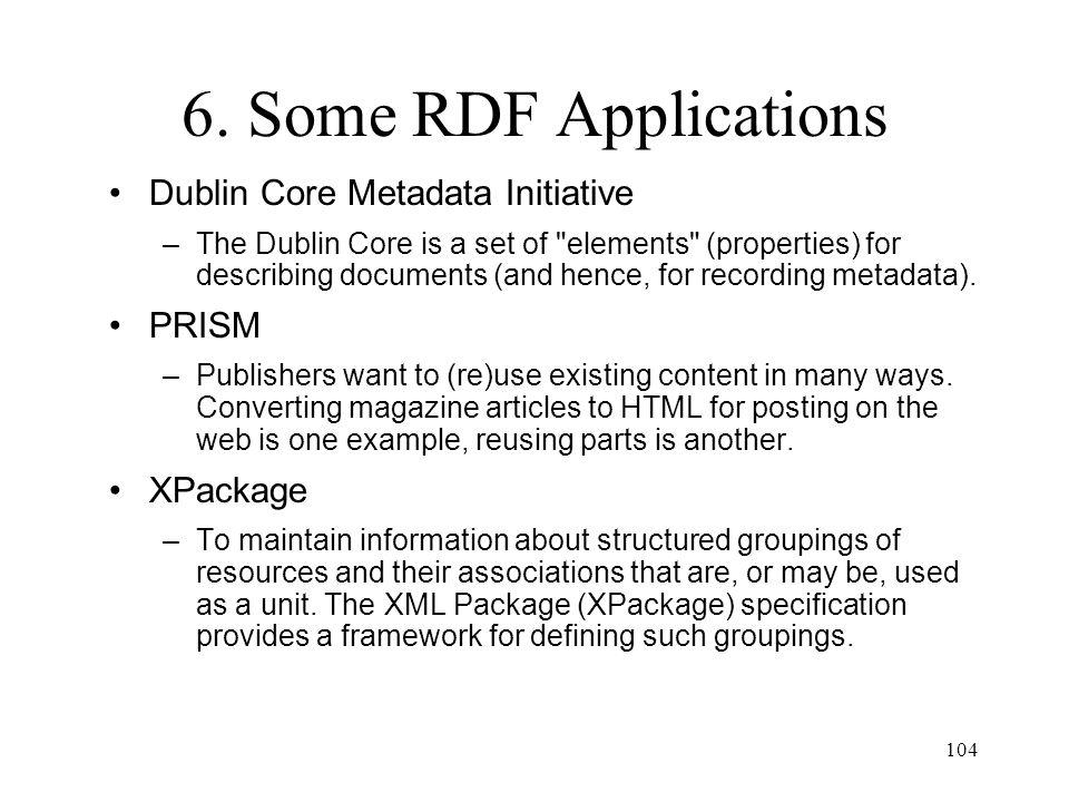 104 6. Some RDF Applications Dublin Core Metadata Initiative –The Dublin Core is a set of