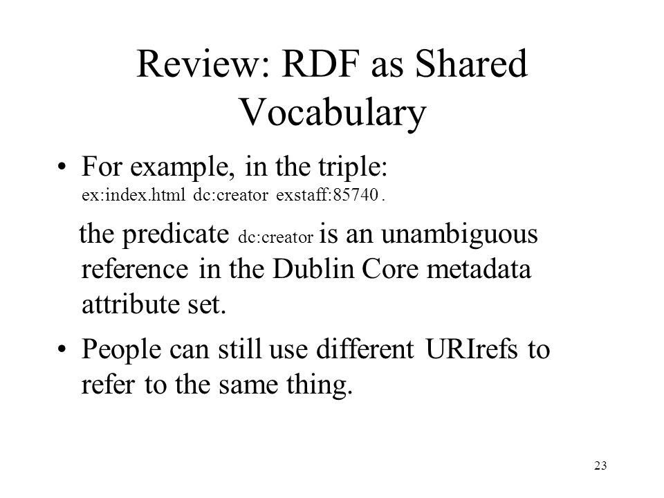 23 Review: RDF as Shared Vocabulary For example, in the triple: ex:index.html dc:creator exstaff:85740.