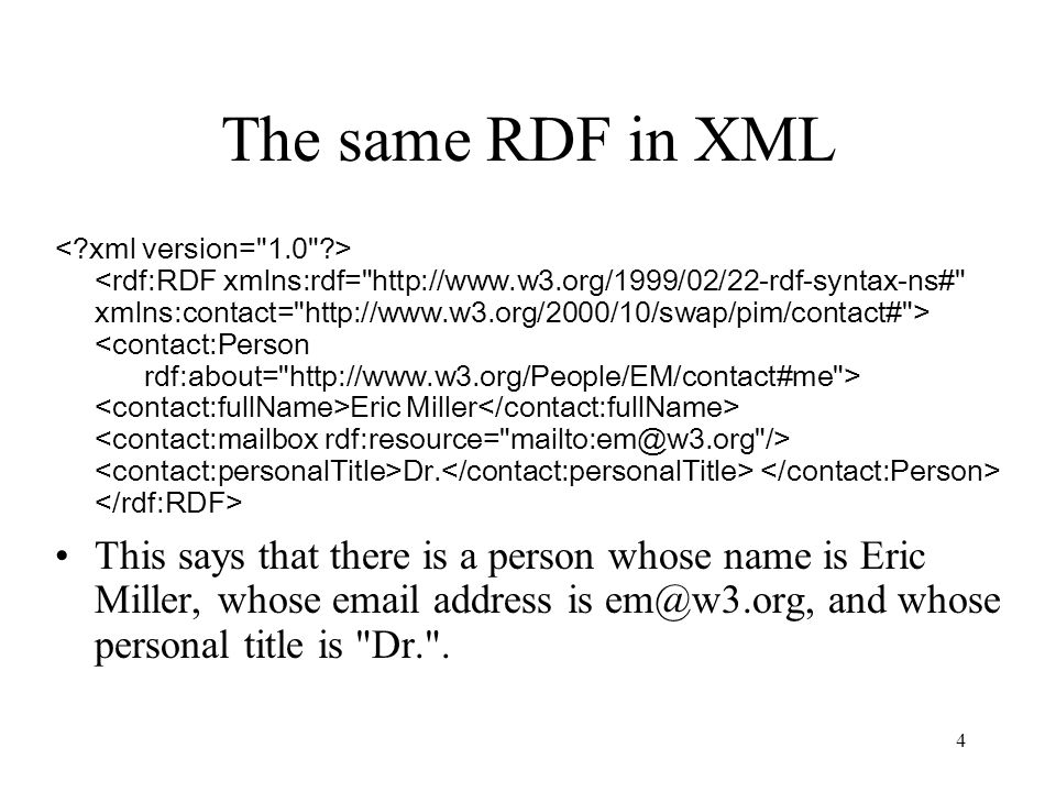 4 The same RDF in XML Eric Miller Dr.