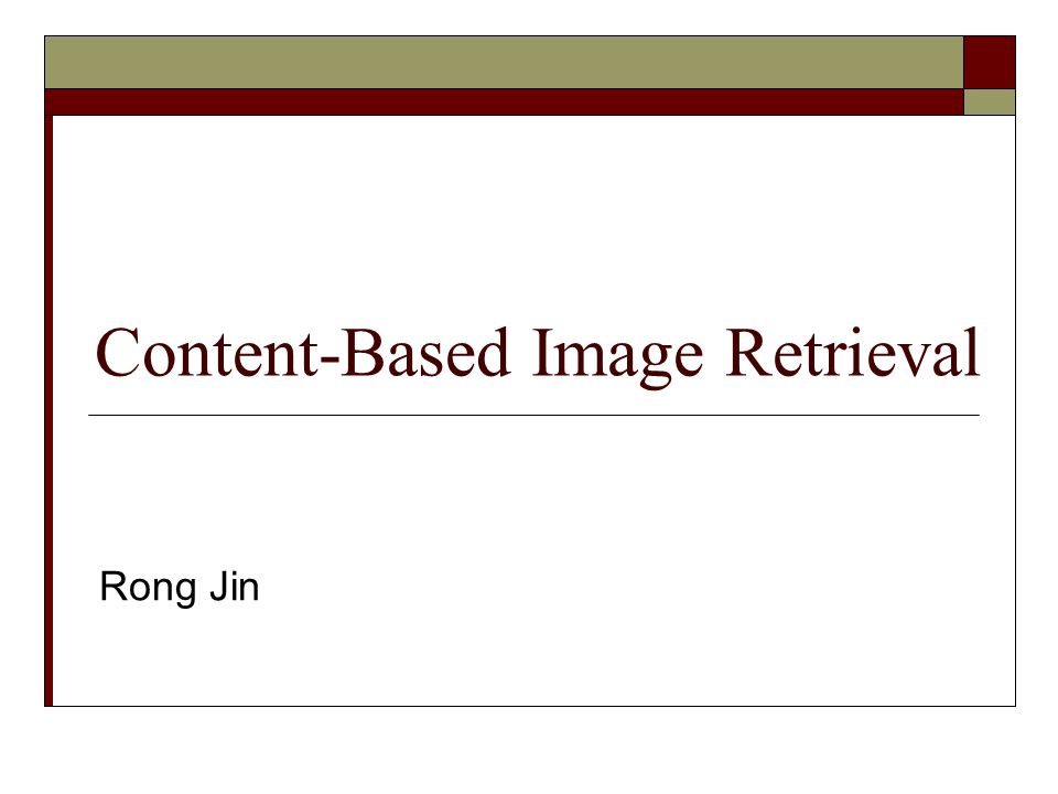Content-Based Image Retrieval Rong Jin