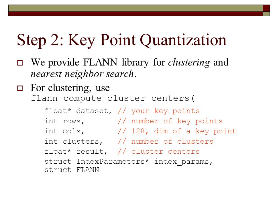 Step 2: Key Point Quantization  We provide FLANN library for clustering and nearest neighbor search.