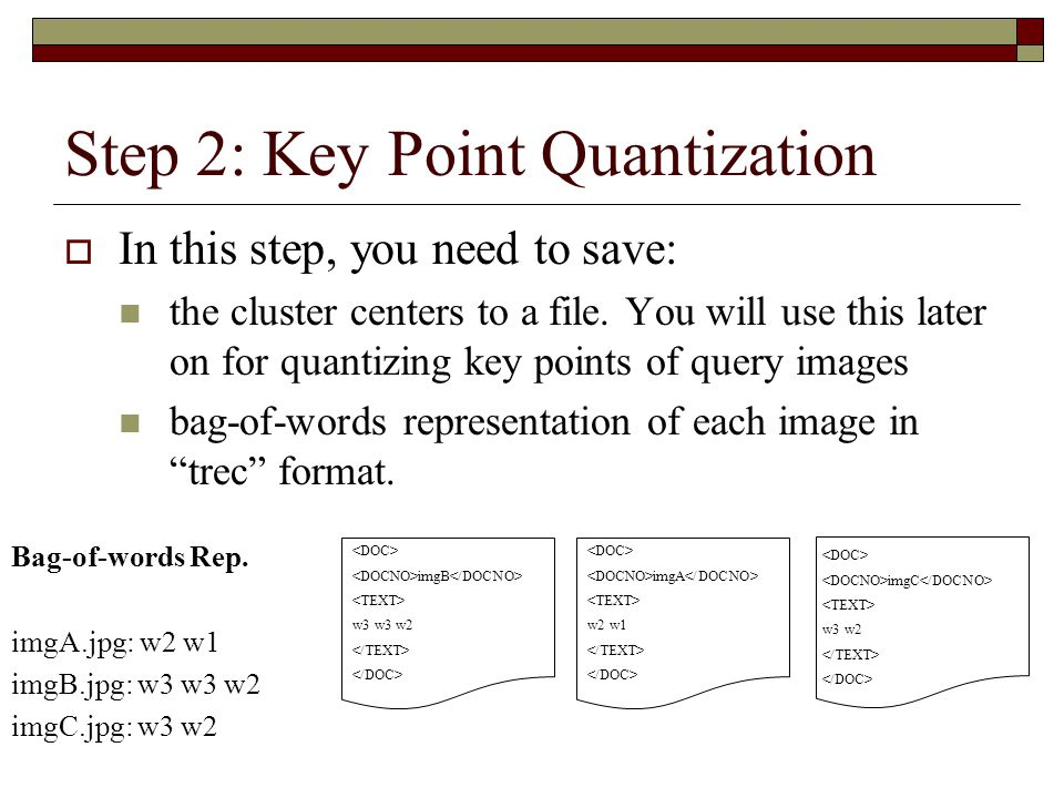 Step 2: Key Point Quantization  In this step, you need to save: the cluster centers to a file. You will use this later on for quantizing key points o