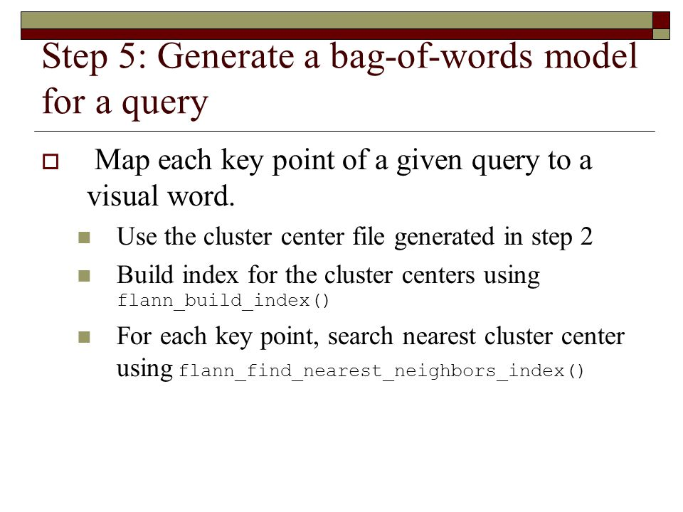 Step 5: Generate a bag-of-words model for a query  Map each key point of a given query to a visual word.