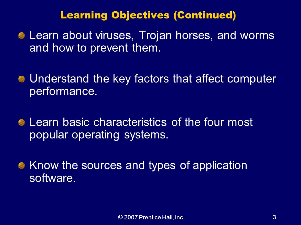 © 2007 Prentice Hall, Inc.74 Security Guide–Viruses, Trojan Horses, and Worms (Continued) Prevention steps are: Find and apply patches to the operating system and to applications.