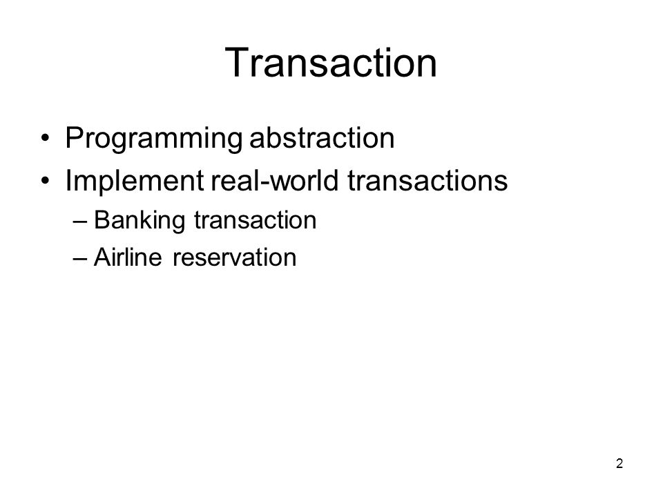 2 Transaction Programming abstraction Implement real-world transactions –Banking transaction –Airline reservation
